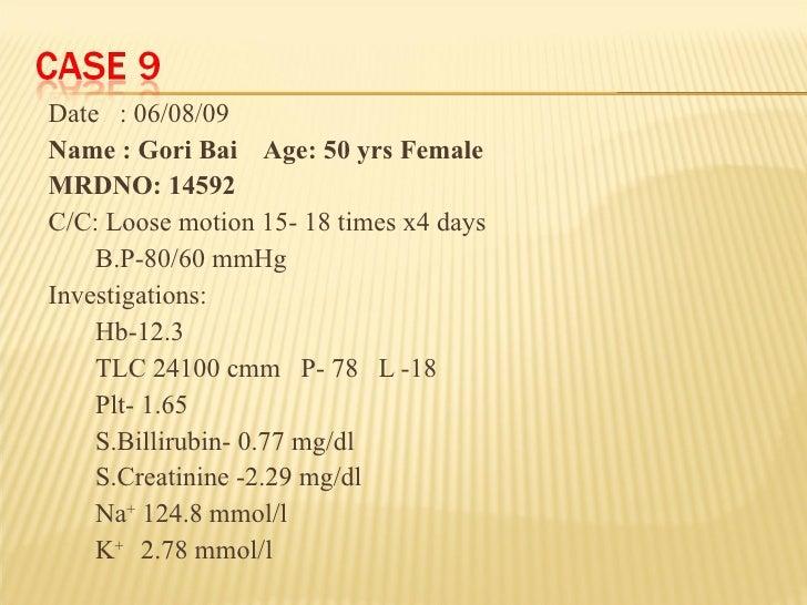 <ul><li>Date  : 06/08/09 </li></ul><ul><li>Name : Gori Bai  Age: 50 yrs Female </li></ul><ul><li>MRDNO: 14592 </li></ul><u...