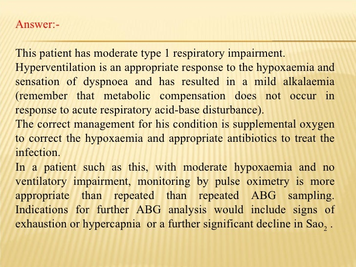 Answer:-  This patient has moderate type 1 respiratory impairment. Hyperventilation is an appropriate response to the hypo...