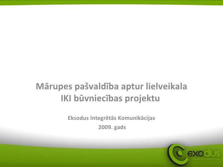 Mārupes pašvaldība aptur lielveikala IKI būvniecības projektu  Eksodus Integrētās Komunikācijas 2009. gads