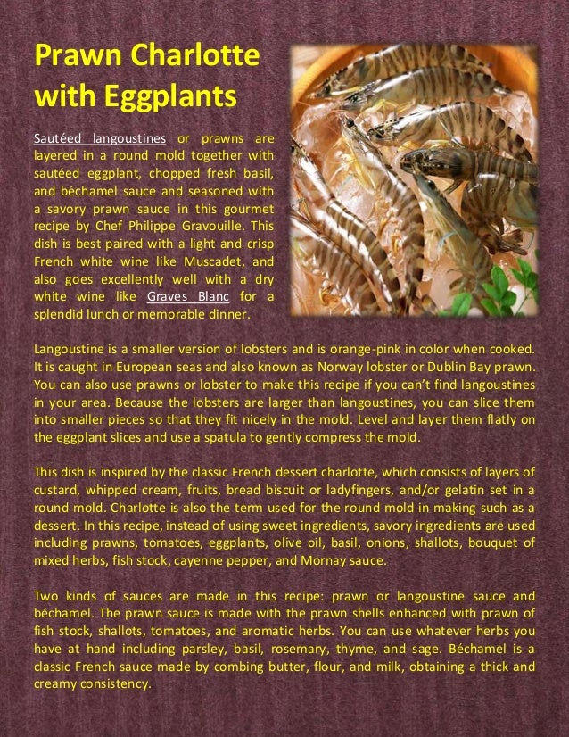 Prawn Charlotte with Eggplants Sautéed langoustines or prawns are layered in a round mold together with sautéed eggplant, ...