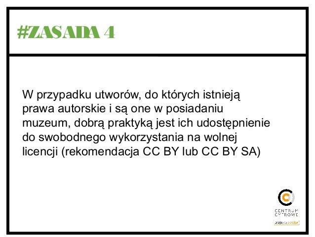 #ZASADA 4 W przypadku utworów, do których istnieją prawa autorskie i są one w posiadaniu muzeum, dobrą praktyką jest ich u...