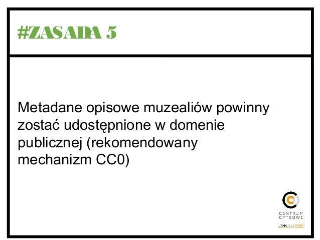 #ZASADA 5 Metadane opisowe muzealiów powinny zostać udostępnione w domenie publicznej (rekomendowany mechanizm CC0)