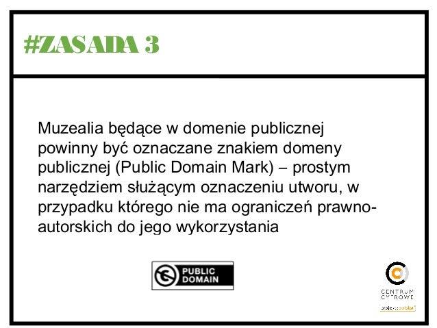 #ZASADA 3 Muzealia będące w domenie publicznej powinny być oznaczane znakiem domeny publicznej (Public Domain Mark) – pros...