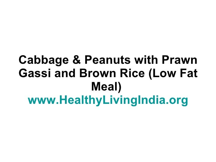 Cabbage & Peanuts with Prawn Gassi and Brown Rice (Low Fat Meal)  www.HealthyLivingIndia.org