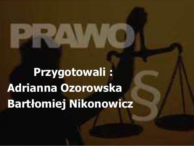Przygotowali :  Adrianna Ozorowska  Bartłomiej Nikonowicz