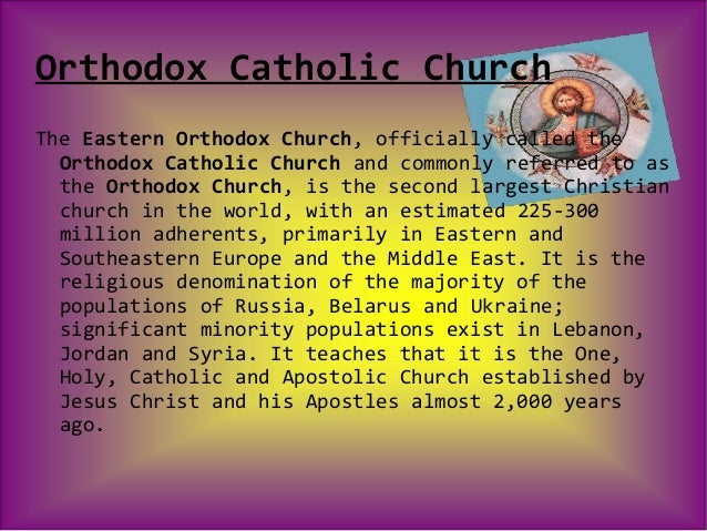 Orthodox Catholic ChurchThe Eastern Orthodox Church, officially called the  Orthodox Catholic Church and commonly referred...