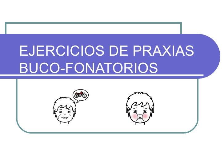 EJERCICIOS DE PRAXIASBUCO-FONATORIOS