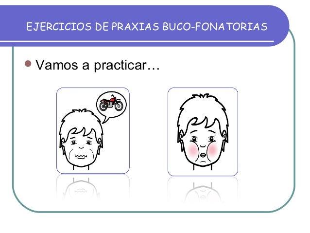 EJERCICIOS DE PRAXIAS BUCO-FONATORIAS Vamos a practicar…