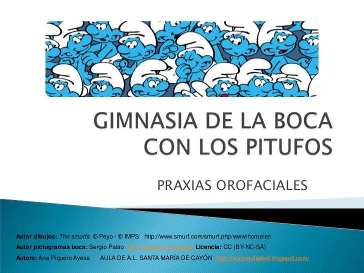 GIMNASIA DE LA BOCACON LOS PITUFOS<br />PRAXIAS OROFACIALES<br />Autor dibujos: Thesmurfs© Peyo - © IMPS   http://www.smur...