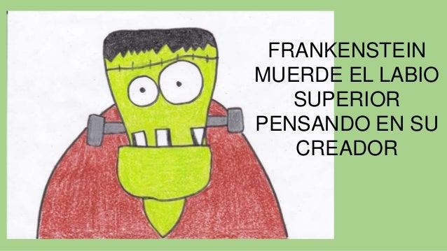 FRANKENSTEIN MUERDE EL LABIO SUPERIOR PENSANDO EN SU CREADOR