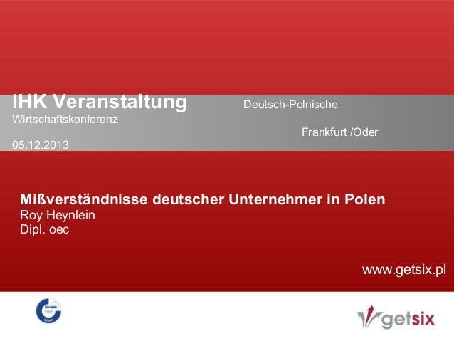 IHK Veranstaltung  Deutsch-Polnische  Wirtschaftskonferenz Frankfurt /Oder 05.12.2013  Mißverständnisse deutscher Unterneh...