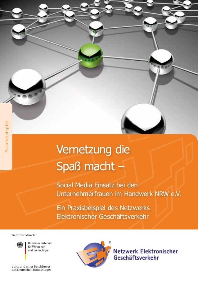 PraxisbeispielVernetzung dieSpaß macht –Social Media Einsatz bei denUnternehmerfrauen im Handwerk NRW e.V.Ein Praxisbeispi...