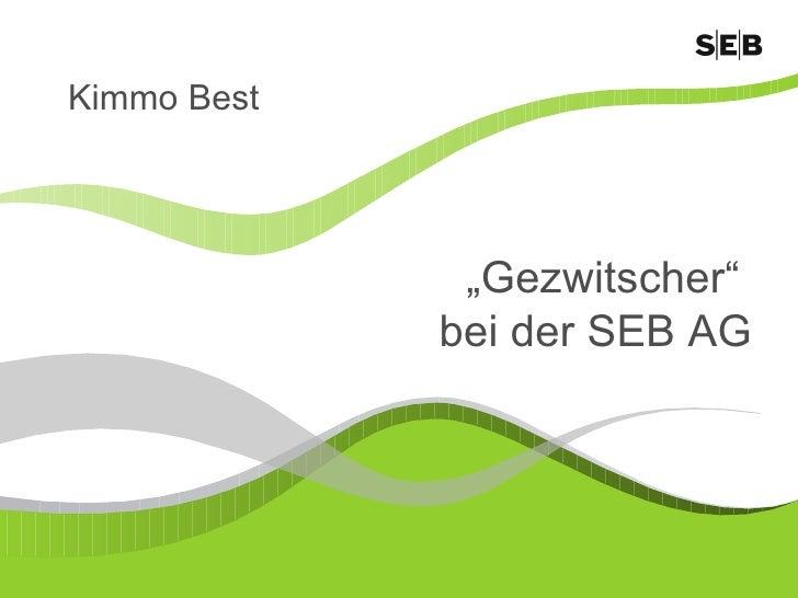 """"""" Gezwitscher""""  bei der SEB AG Kimmo Best"""