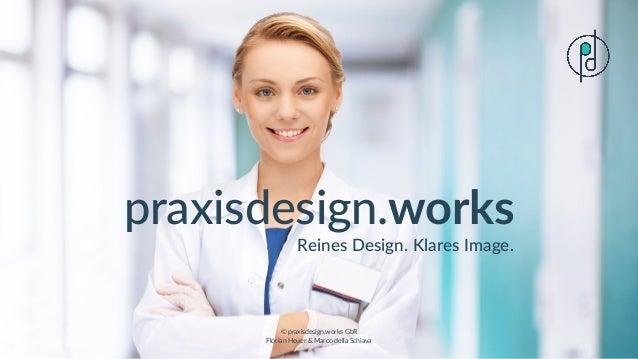 © praxisdesign.works GbR Florian Heuer & Marco della Schiava praxisdesign.works Reines Design. Klares Image.