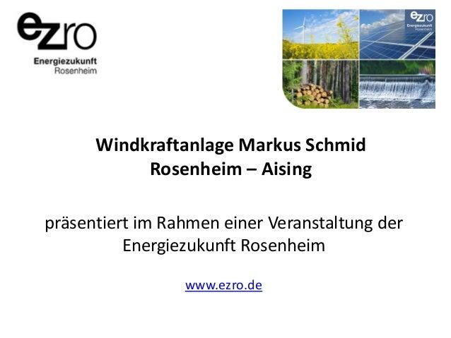Windkraftanlage Markus Schmid Rosenheim – Aising präsentiert im Rahmen einer Veranstaltung der Energiezukunft Rosenheim ww...