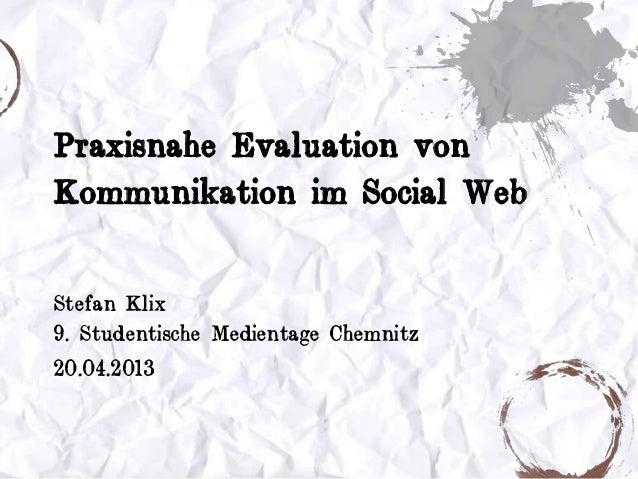 Praxisnahe Evaluation vonKommunikation im Social WebStefan Klix9. Studentische Medientage Chemnitz20.04.2013