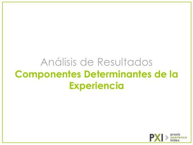 Análisis de Resultados  Componentes Determinantes de la Experiencia