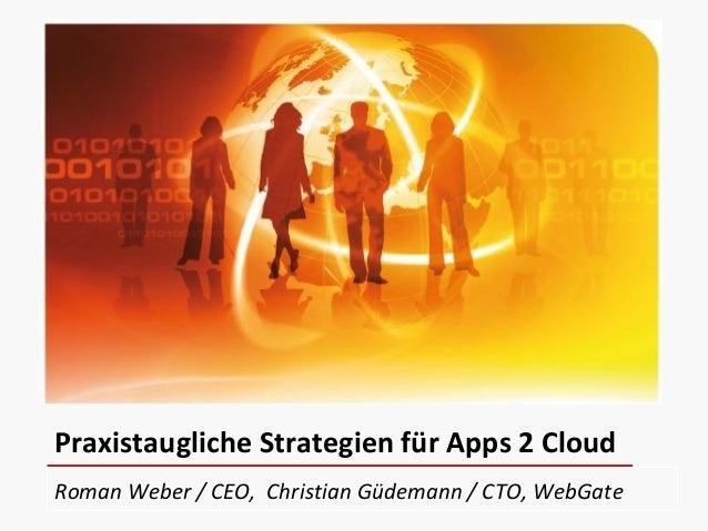 Roman Weber / CEO, Christian Güdemann / CTO, WebGate Praxistaugliche Strategien für Apps 2 Cloud