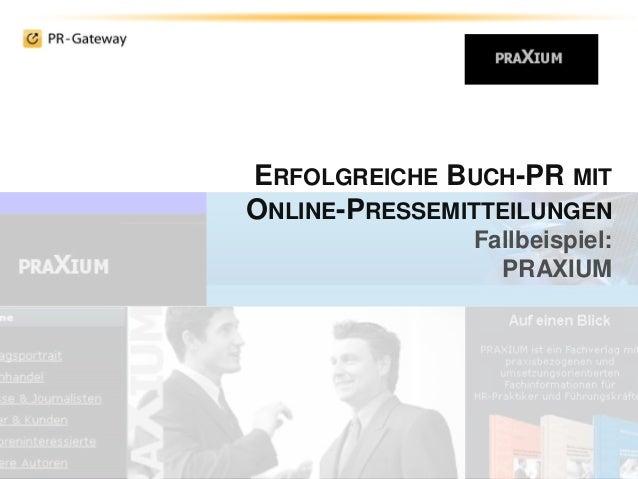 ERFOLGREICHE BUCH-PR MIT ONLINE-PRESSEMITTEILUNGEN Fallbeispiel: PRAXIUM
