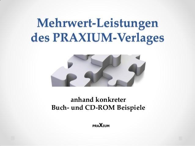 Mehrwert-Leistungen des PRAXIUM-Verlages anhand konkreter Buch- und CD-ROM Beispiele