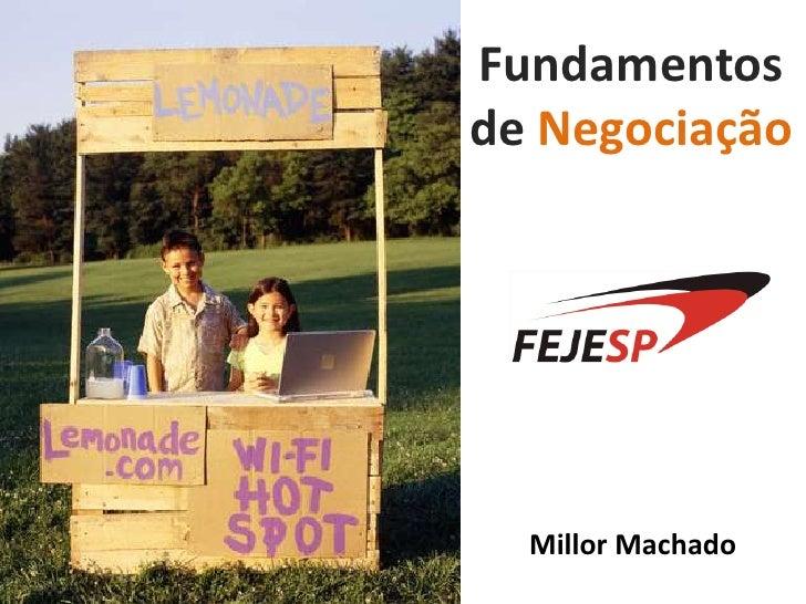 Fundamentos de Negociação<br />Millor Machado<br />
