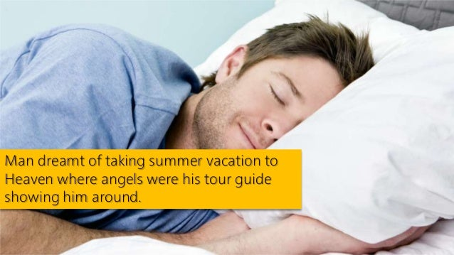 Man dreamt of taking summer vacation to Heaven where angels were his tour guide showing him around.