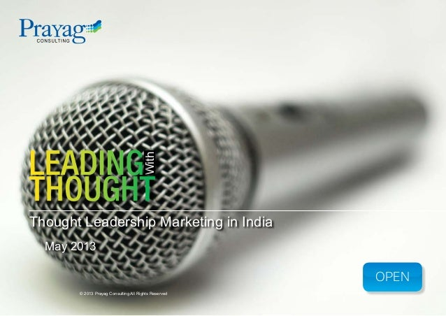 May 2013WithOPEN© 2013 Prayag Consulting All Rights ReservedThought Leadership Marketing in IndiaLeadingThought