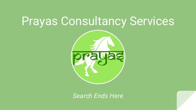 Prayas Consultancy Services Search Ends Here