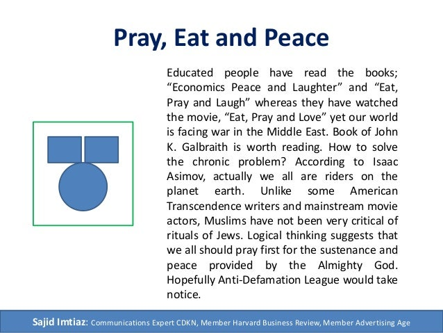 """Pray, Eat and Peace Educated people have read the books; """"Economics Peace and Laughter"""" and """"Eat, Pray and Laugh"""" whereas ..."""
