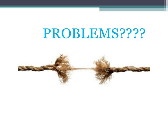 PROBLEMS????