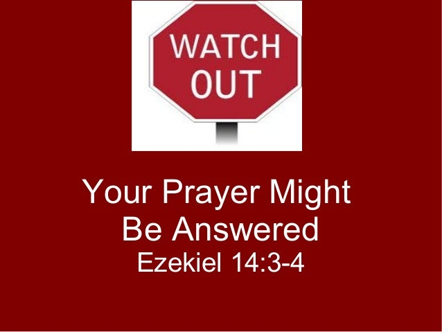 Your Prayer Might Be Answered Ezekiel 14:3-4
