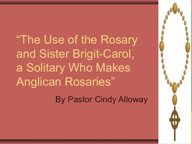 """""""The Use of the Rosaryand Sister Brigit-Carol,a Solitary Who MakesAnglican Rosaries""""By Pastor Cindy Alloway"""