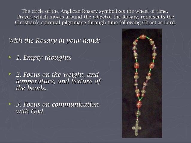 Theology and Use of theTheology and Use of theAnglican RosaryAnglican Rosary The use of the rosary or prayer beads helps ...