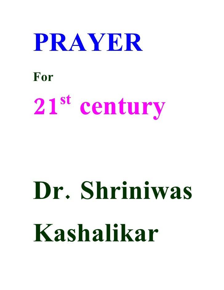 PRAYER For  21 century       st     Dr. Shriniwas Kashalikar