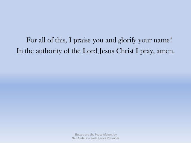 For all of this, I praise you and glorify your name!In the authority of the Lord Jesus Christ I pray, amen.               ...