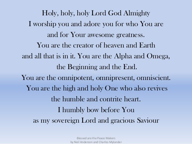 Holy, holy, holy Lord God Almighty  I worship you and adore you for who You are         and for Your awesome greatness.   ...