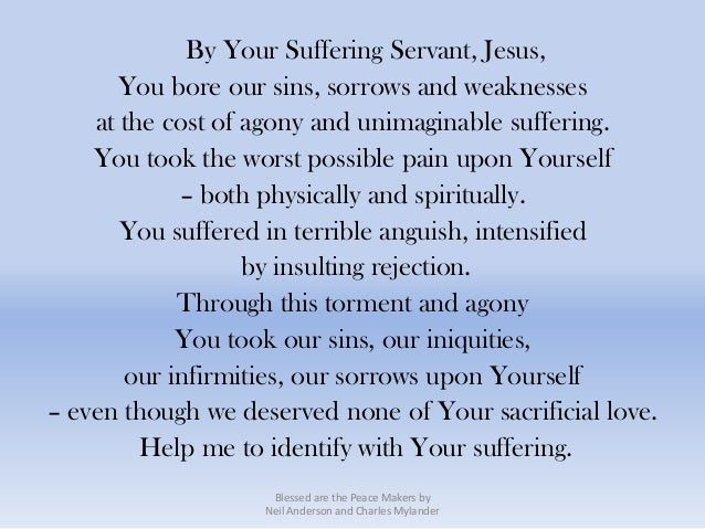 By Your Suffering Servant, Jesus,       You bore our sins, sorrows and weaknesses    at the cost of agony and unimaginable...
