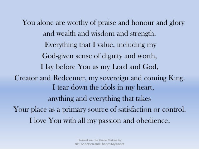 You alone are worthy of praise and honour and glory         and wealth and wisdom and strength.          Everything that I...