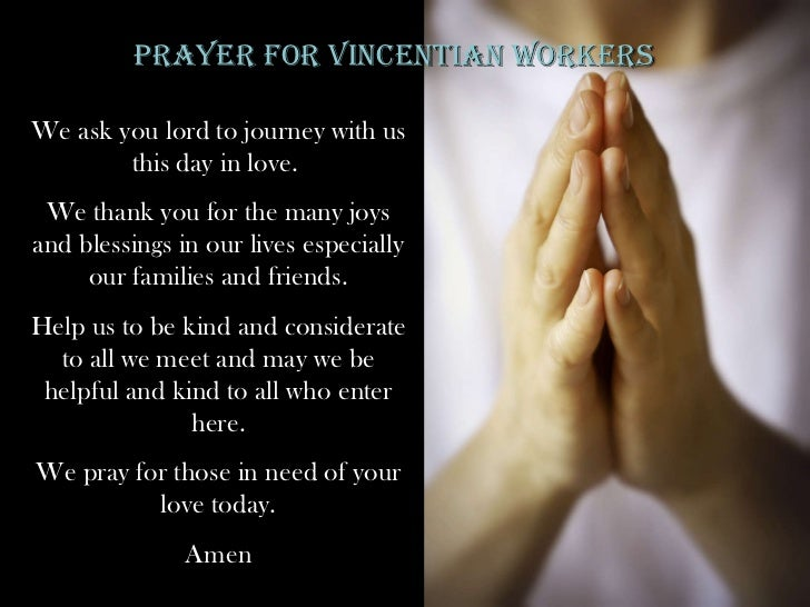 PRAYER FOR VINCENTIAN WORKERS We ask you lord to journey with us this day in love.  We thank you for the many joys and ble...