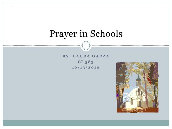 By: Laura Garza<br />CI 583<br />10/13/2010<br />Prayer in Schools<br />