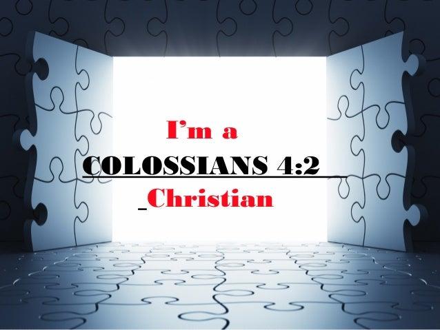 I'm a COLOSSIANS 4:2 Christian