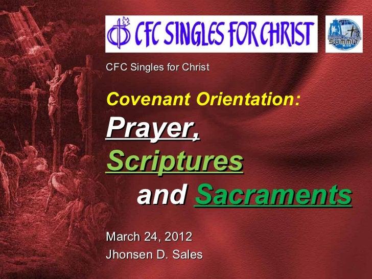 CFC Singles for ChristCovenant Orientation:Prayer,Scriptures  and SacramentsMarch 24, 2012Jhonsen D. Sales