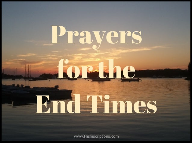 Prayers for the End Times www.HisInscriptions.com