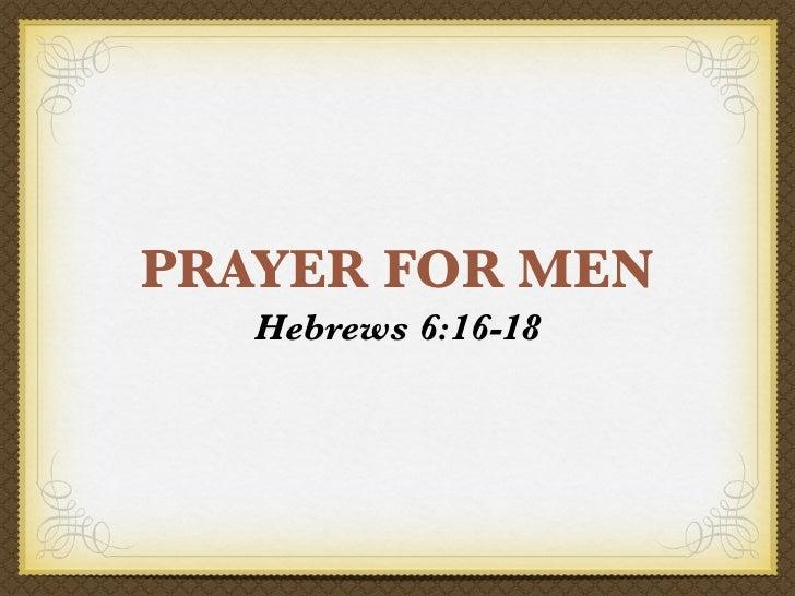PRAYER FOR MEN   Hebrews 6:16-18