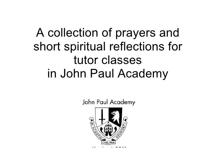 A collection of prayers and  short spiritual reflections for  tutor classes  in John Paul Academy