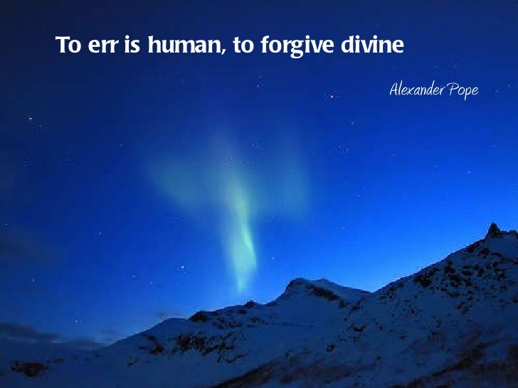 Essay on to err is human to forgive is divine