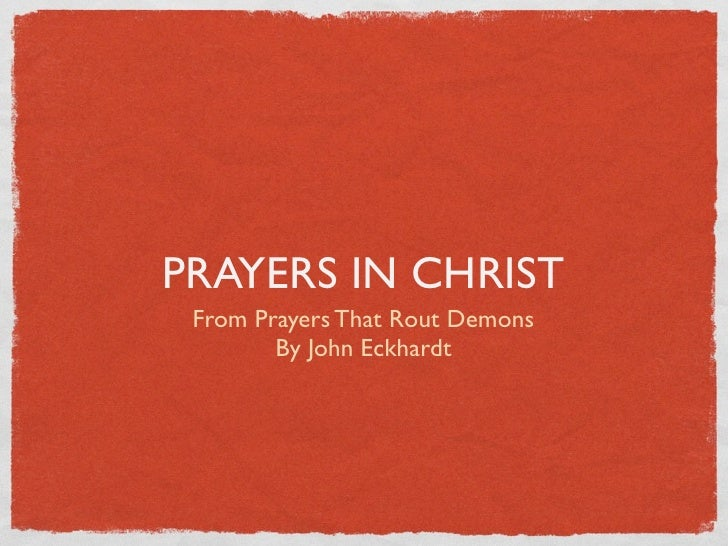 PRAYERS IN CHRIST From Prayers That Rout Demons        By John Eckhardt