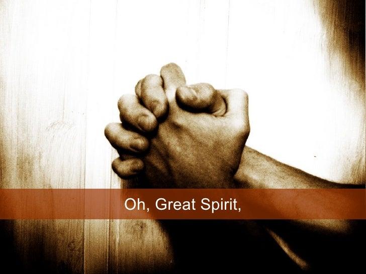 Oh, Great Spirit,