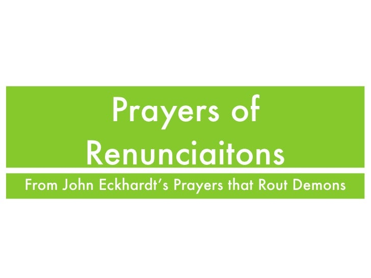 Prayers of        RenunciaitonsFrom John Eckhardt's Prayers that Rout Demons