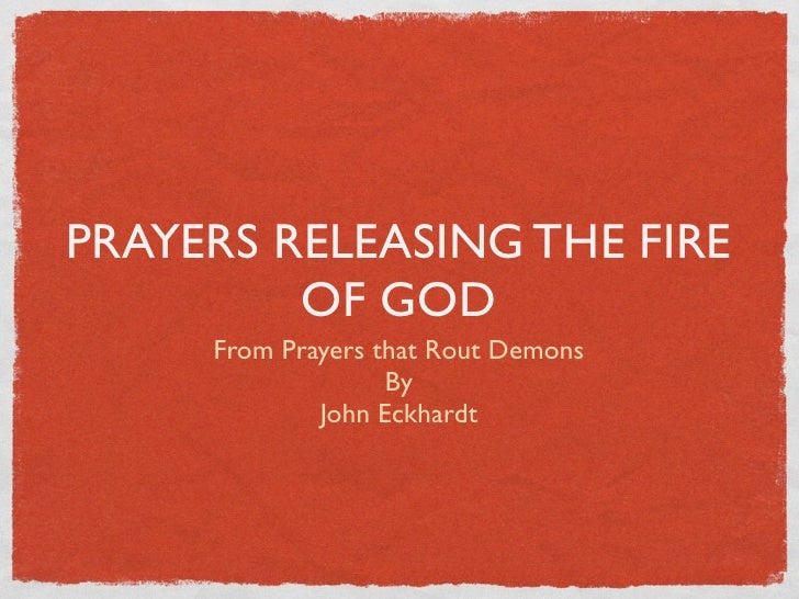 PRAYERS RELEASING THE FIRE         OF GOD     From Prayers that Rout Demons                   By             John Eckhardt